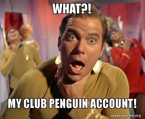 WHAT?! MY CLUB PENGUIN ACCOUNT! - Captain Kirk Choking