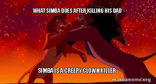 What simba does after killing his dad Simba is a creepy clown killer