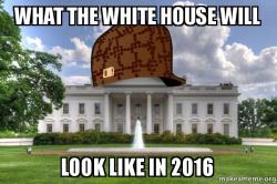 What The White House Will Look Like In 2016 Scumbag