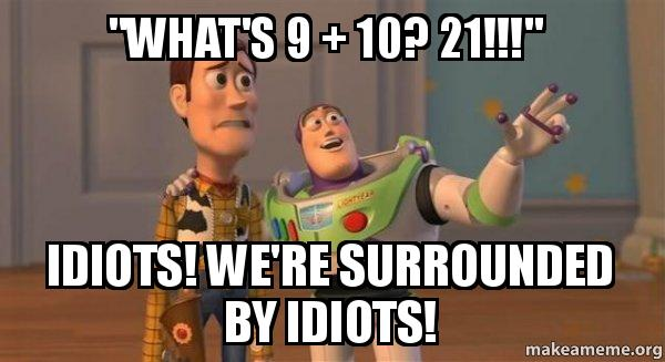 ... surrounded by idiots! - Buzz and Woody (Toy Story) Meme | Make a Meme