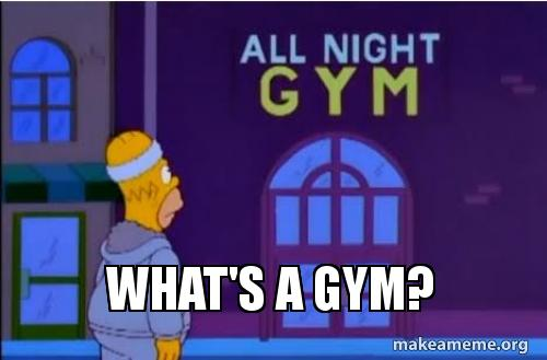 https://media.makeameme.org/created/whats-a-gym.jpg