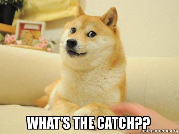 What's the catch?? - Doge | Make a Meme