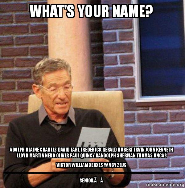 whats your name oomigy what's your name? adolph blaine charles david earl frederick