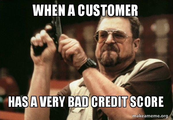 when a customer aig86l when a customer has a very bad credit score good bad credit