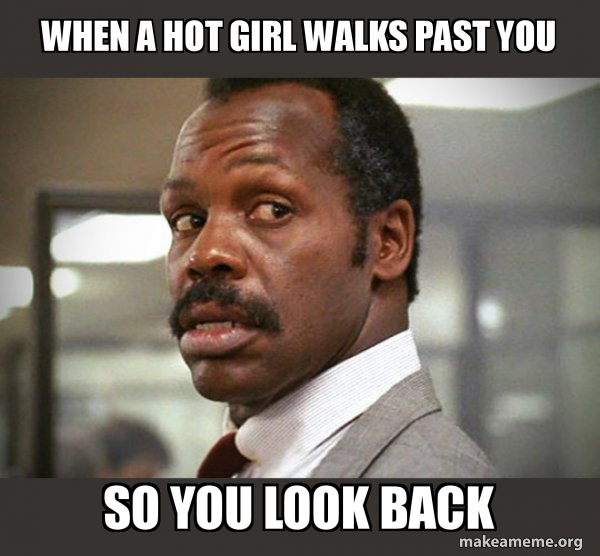 When A Hot Girl Walks Past You So You Look Back Getting Too Old For This Shit Make A Meme
