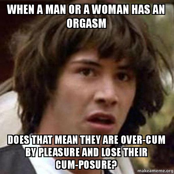 When A Man Or A Woman Has An Orgasm Does That Mean They