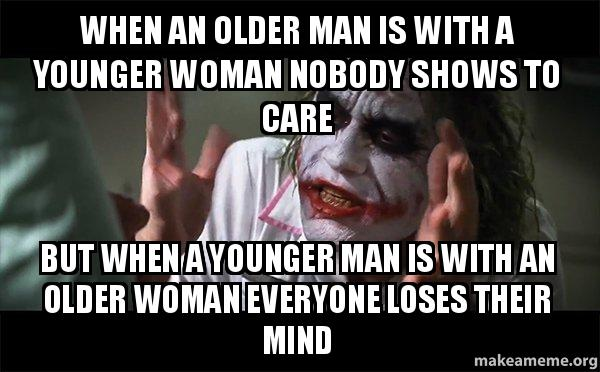 when an older when an older man is with a younger woman nobody shows to care but