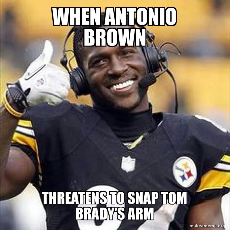 Antonio Brown Memes >> When Antonio Brown Threatens To Snap Tom Brady S Arm Make