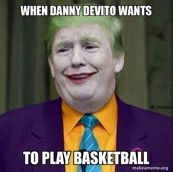 When Danny Devito Wants To Play Basketball Donald Trump The Joker Make A Meme