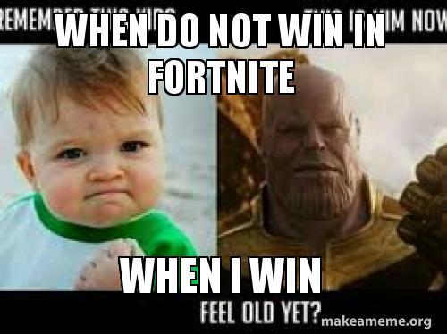 When Do Not Win In Fortnite When I Win Me Be Like Fortnite Make