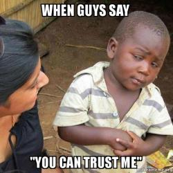When Guys Say You Can Trust Me Skeptical Third World Kid Make