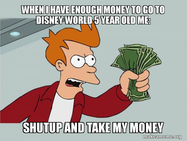 Shutup and Take My Money meme