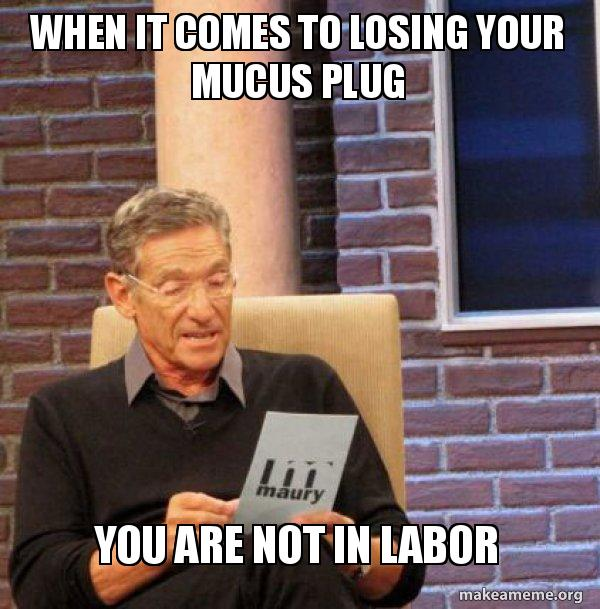 When it comes to losing your mucus plug you are NOT in labor - Maury