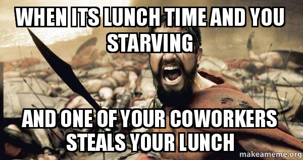 when its lunch ba6hf1 when its lunch time and you starving and one of your coworkers