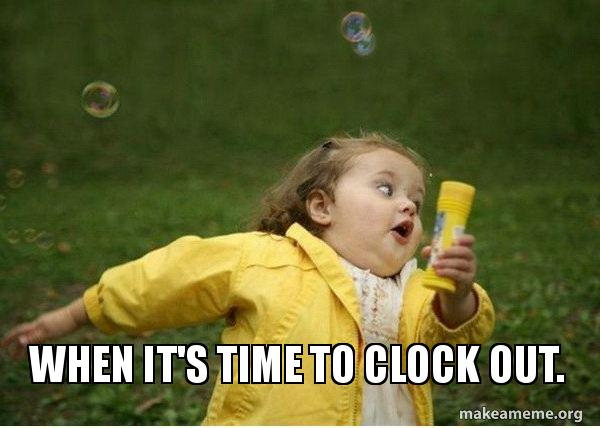 when its time 3fmixx when it's time to clock out make a meme