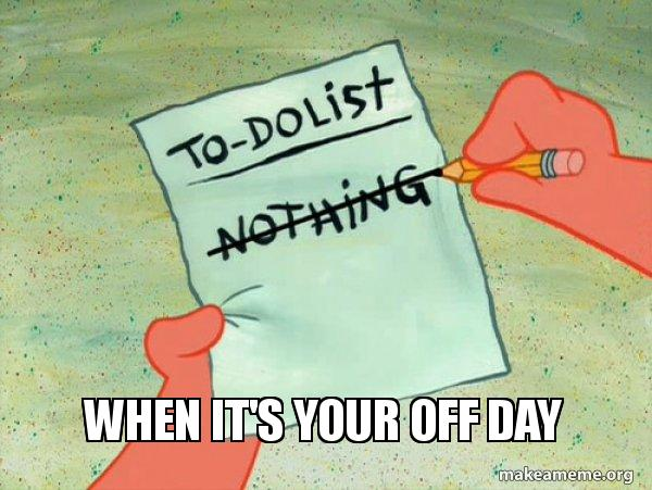 When it's your off day - TO-DO List | Make a Meme