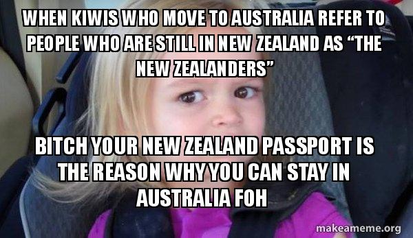 When Kiwis Who Move To Australia Refer To People Who Are Still In New Zealand As The New Zealanders Bitch Your New Zealand Passport Is The Reason Why You Can Stay In