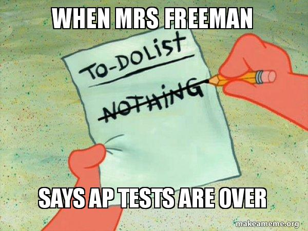 When Mrs Freeman Says AP tests are over - TO-DO List | Make