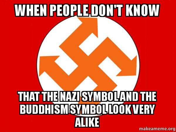 When People Dont Know That The Nazi Symbol And The Buddhism Symbol