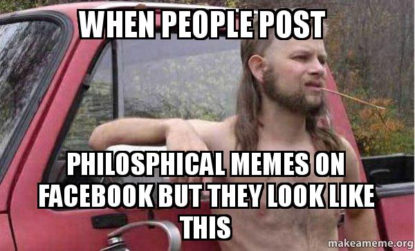when people post dldo3i when people post philosphical memes on facebook but they look like,How Do You Post Memes On Facebook