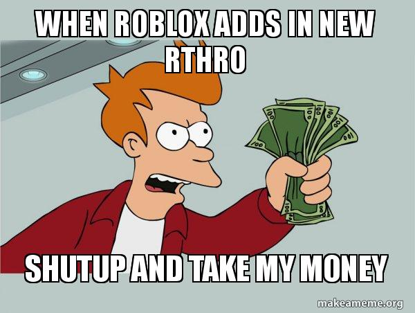 When Roblox Adds in New Rthro Shutup and Take My Money