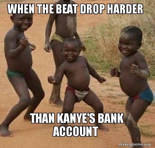 when the beat vu8xiu when the beat drop harder than kanye's bank account dancing,Beat Drop Memes