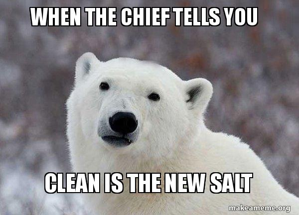 When The Chief Tells You Clean Is The New Salt Popular Opinion