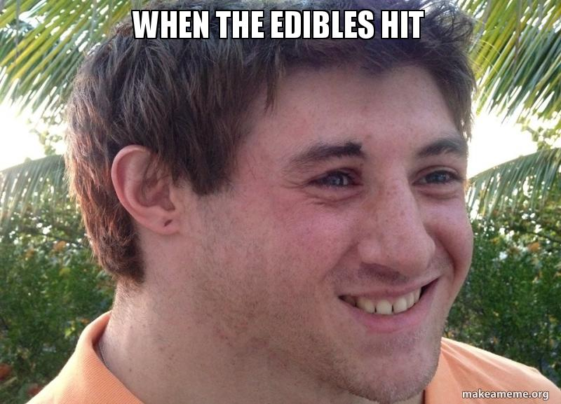 When the Edibles Hit | Make a Meme