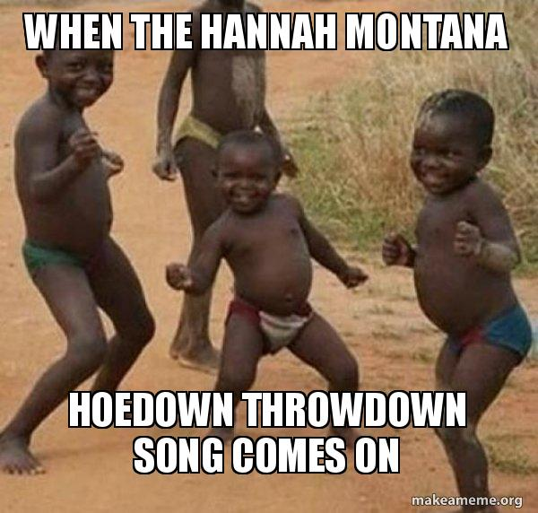 when the hannah when the hannah montana hoedown throwdown song comes on dancing