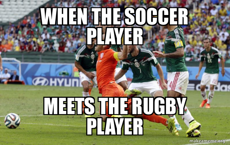 When The Soccer Player Meets The Rugby Player Make A Meme
