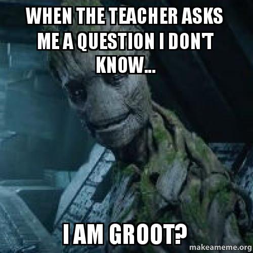 I Am Groot When the teacher asks ...