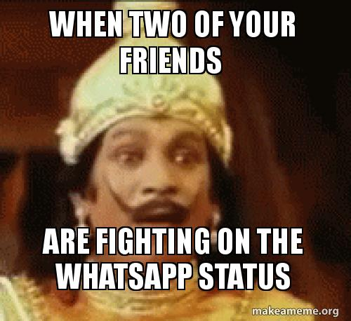 When Two Of Your Friends Are Fighting On The Whatsapp Status