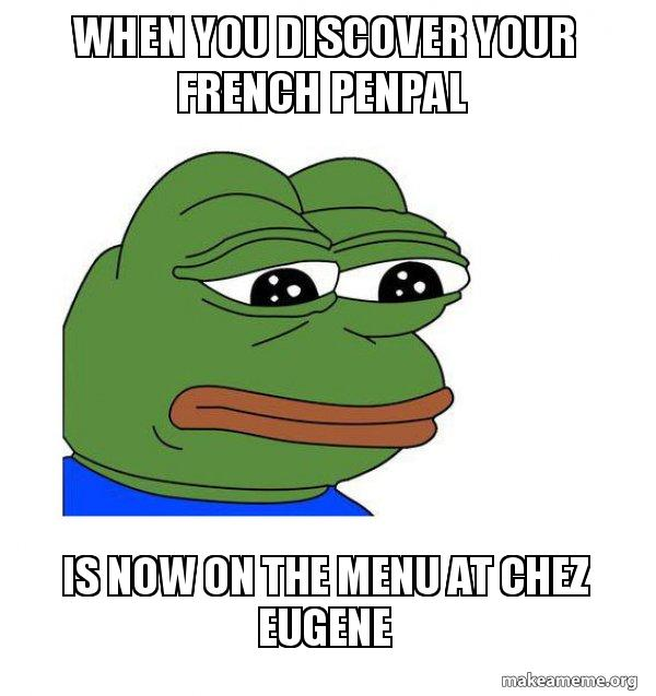 WHEN YOU DISCOVER YOUR FRENCH PENPAL IS NOW ON THE MENU AT CHEZ