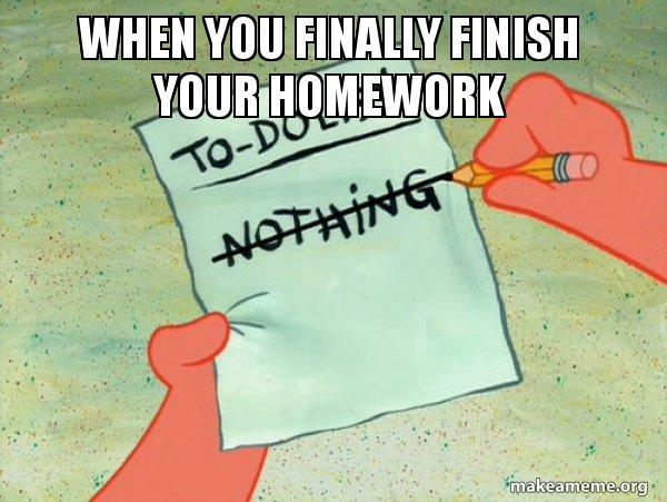 When You Finally Finish Your Homework TO DO List Make A Meme