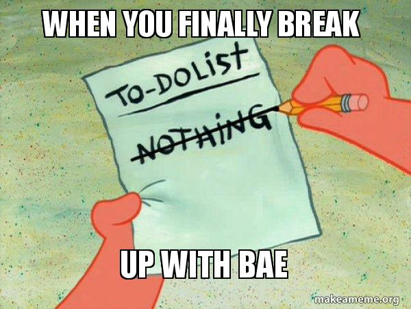 when you finally break up with bae - TO-DO List | Make a Meme