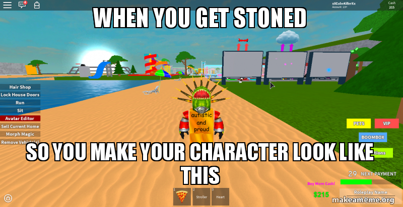 when you get stoned so you make your character look like