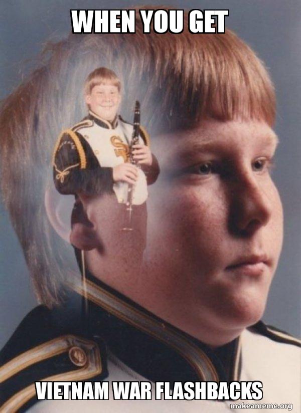 When You Get Vietnam War Flashbacks Ptsd Clarinet Boy Make A Meme