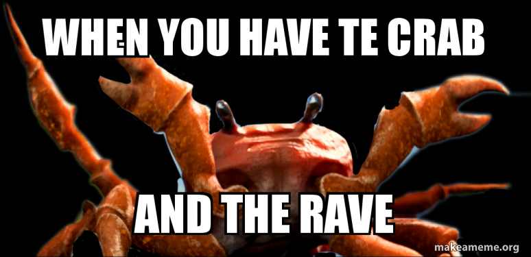 when you have te crab and the rave - crab rave | Make a Meme