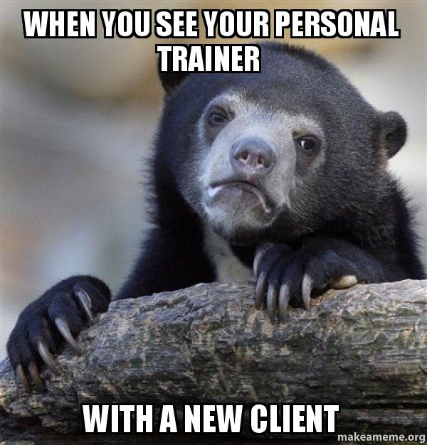 when you see your personal trainer with a new client personal