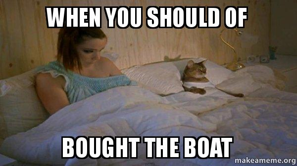 when you should when you should of bought the boat i should have bought the boat,Boat Meme