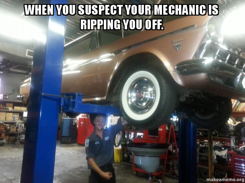 when you suspect 95x117 when you suspect your mechanic is ripping you off make a meme,Mechanic Meme