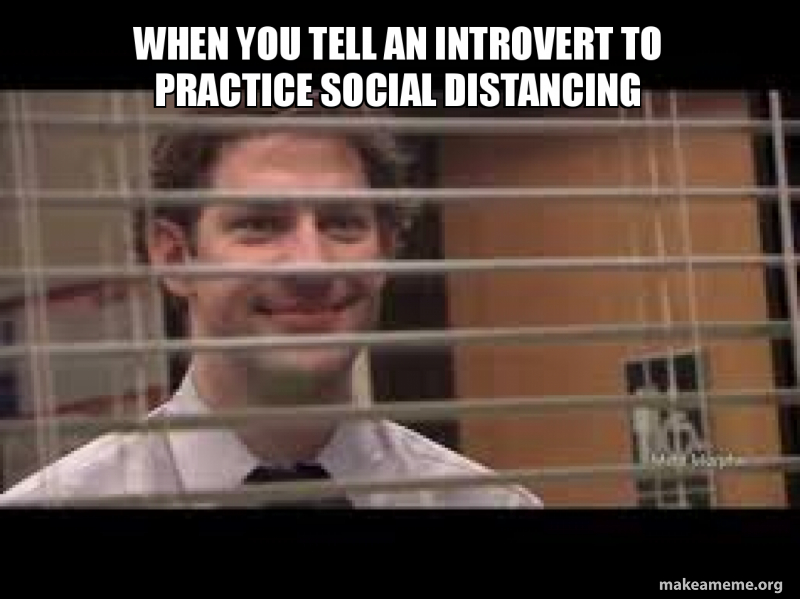 When you tell an introvert to practice social distancing | Make a Meme