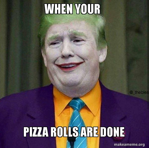 When Your Pizza Rolls Are Done Donald Trump The Joker