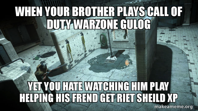 When Your Brother Plays Call Of Duty Warzone Gulog Yet You Hate