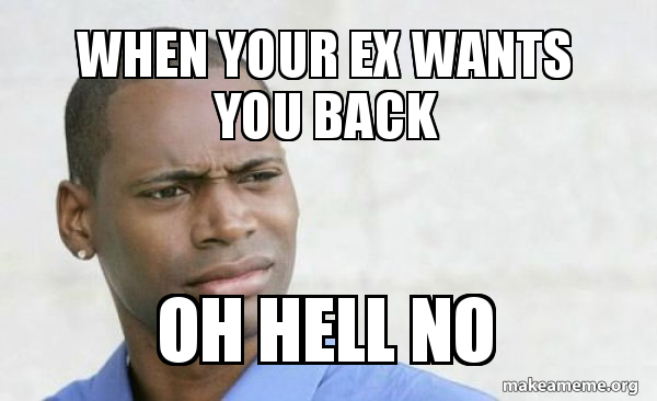 when your ex wants you back oh hell no - Confused Black Man | Make a