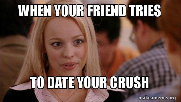 how to deal with your friend dating your crush