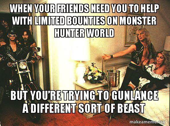 When your friends need you to help with limited bounties on Monster