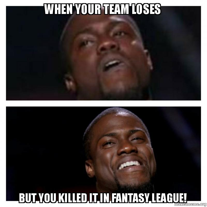 When your team loses But you killed it in fantasy league ...