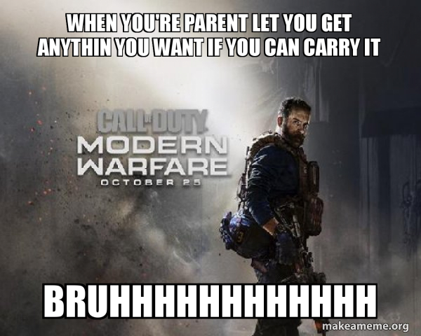 When You Re Parent Let You Get Anythin You Want If You Can Carry