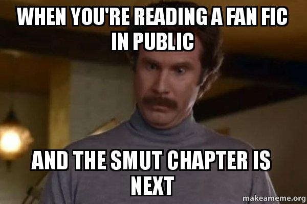 When you re reading a fan fic in public and the smut chapter is next